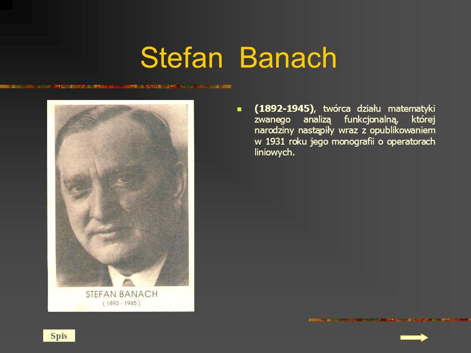 Stefan Banach (1892-1945), twórca działu matematyki zwanego analizą funkcjonalną, której narodziny nastąpiły wraz z opublikowaniem w 1931 roku jego monografii o operatorach liniowych.
