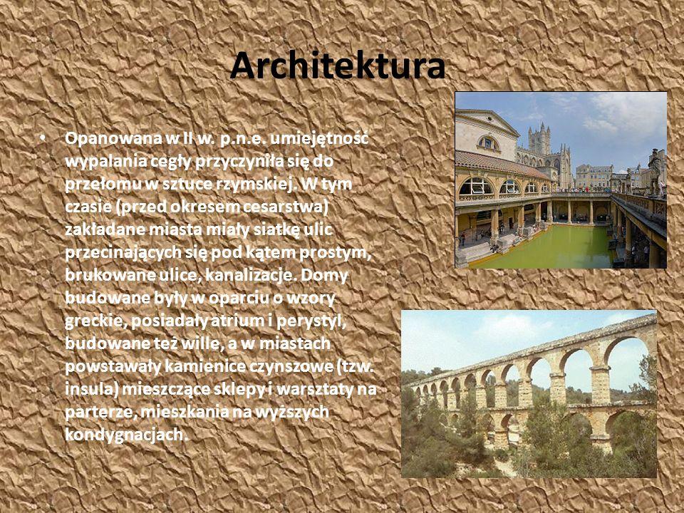 Architektura Opanowana w II w. p.n.e. umiejętność wypalania cegły przyczyniła się do przełomu w sztuce rzymskiej. W tym czasie (przed okresem cesarstw