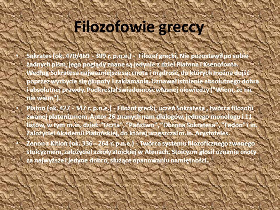 Filozofowie greccy Sokrates (ok. 470/469 - 399 r. p.n.e.) - Filozof grecki. Nie pozostawił po sobie żadnych pism, jego poglądy znane są jedynie z dzie