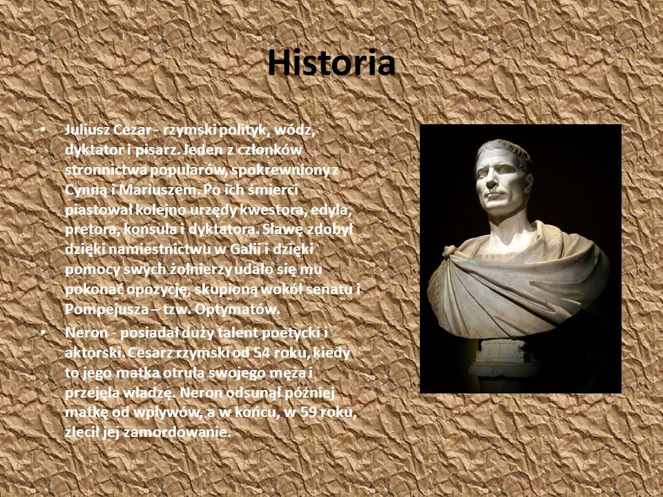Historia Juliusz Cezar - rzymski polityk, wódz, dyktator i pisarz. Jeden z członków stronnictwa popularów, spokrewniony z Cynną i Mariuszem. Po ich śm