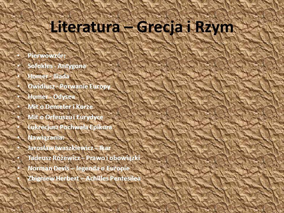 Literatura – Grecja i Rzym Pierwowzór: Sofokles - Antygona Homer - Iliada Owidiusz - Porwanie Europy Homer - Odysea Mit o Demeter i Korze Mit o Orfeus