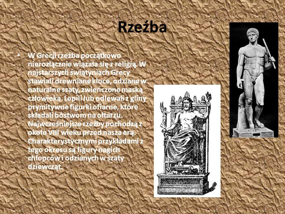 Rzeźba W Grecji rzeźba początkowo nierozłącznie wiązała się z religią. W najstarszych świątyniach Grecy stawiali drewniane kloce, odziane w naturalne