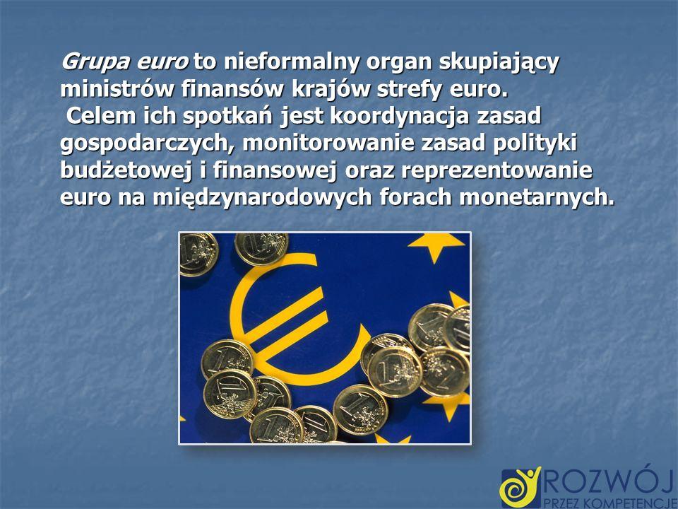 Grupa euro to nieformalny organ skupiający ministrów finansów krajów strefy euro. Celem ich spotkań jest koordynacja zasad gospodarczych, monitorowani