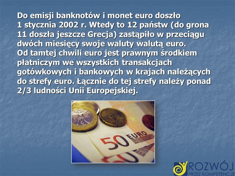 Do emisji banknotów i monet euro doszło 1 stycznia 2002 r. Wtedy to 12 państw (do grona 11 doszła jeszcze Grecja) zastąpiło w przeciągu dwóch miesięcy