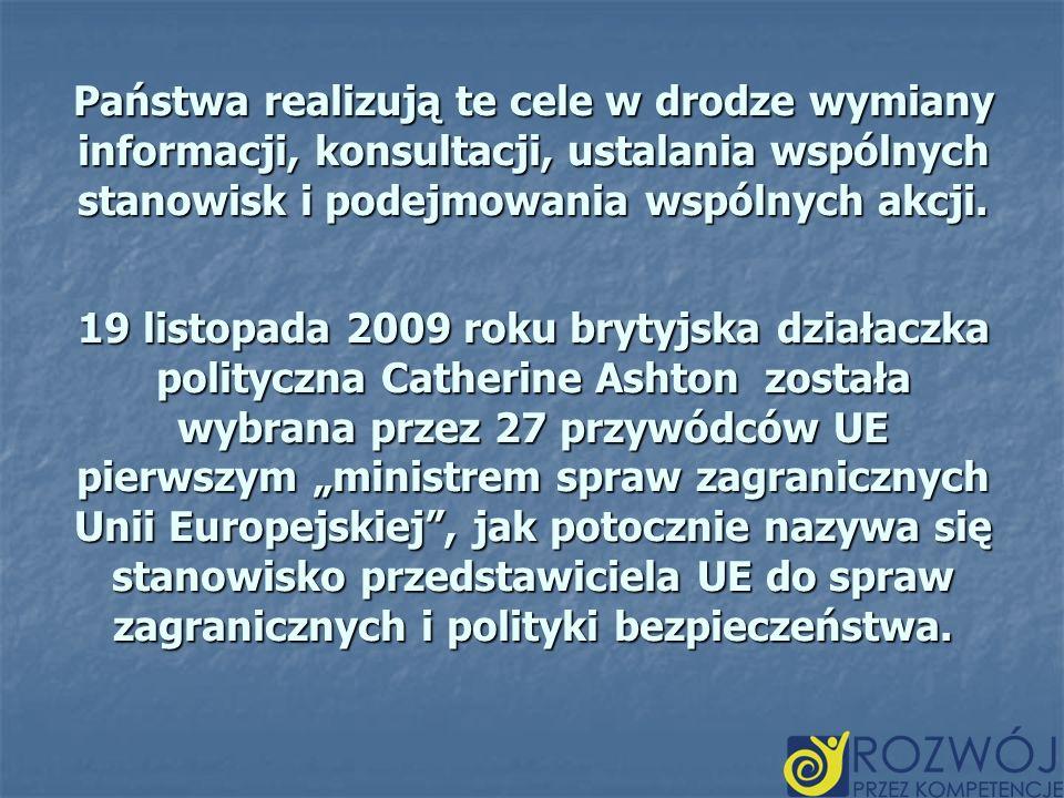 Państwa realizują te cele w drodze wymiany informacji, konsultacji, ustalania wspólnych stanowisk i podejmowania wspólnych akcji. 19 listopada 2009 ro