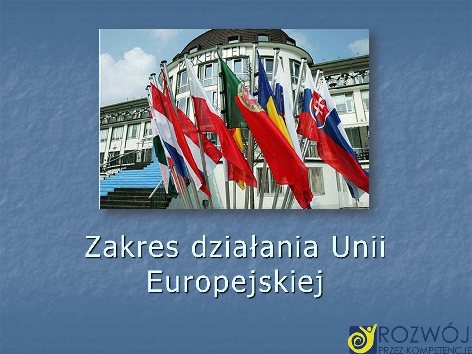 Zakres działania Unii Europejskiej