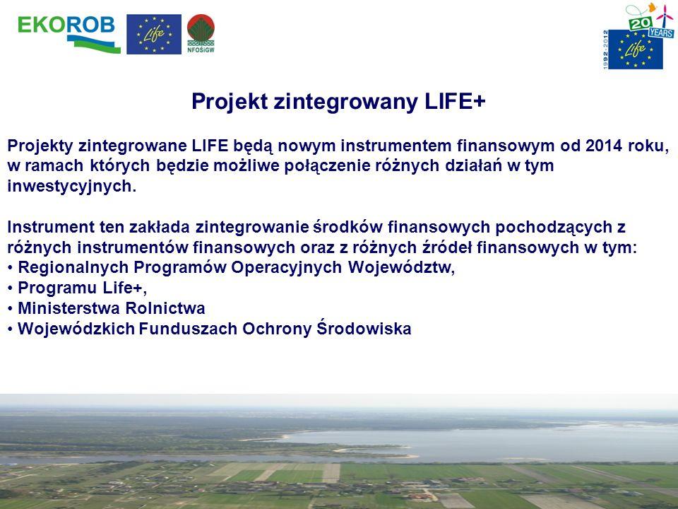 Projekt zintegrowany LIFE+ Projekty zintegrowane LIFE będą nowym instrumentem finansowym od 2014 roku, w ramach których będzie możliwe połączenie różn
