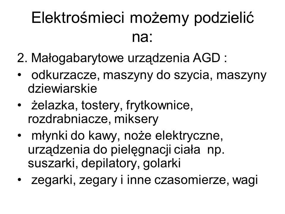Elektrośmieci możemy podzielić na: 3.