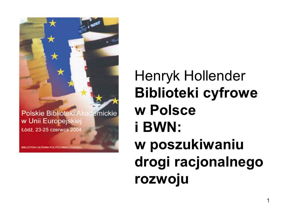 1 Henryk Hollender Biblioteki cyfrowe w Polsce i BWN: w poszukiwaniu drogi racjonalnego rozwoju