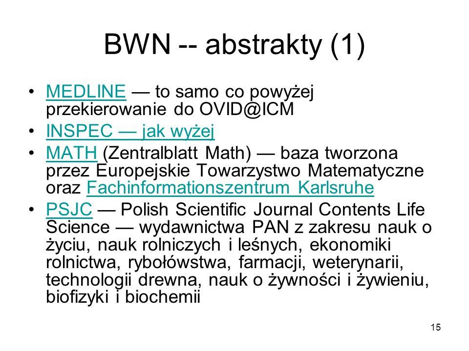15 BWN -- abstrakty (1) MEDLINE to samo co powyżej przekierowanie do OVID@ICMMEDLINE INSPEC jak wyżej MATH (Zentralblatt Math) baza tworzona przez Eur