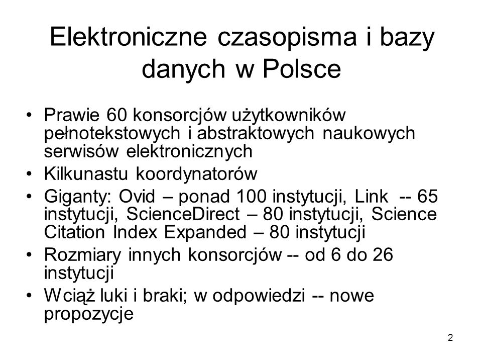 2 Elektroniczne czasopisma i bazy danych w Polsce Prawie 60 konsorcjów użytkowników pełnotekstowych i abstraktowych naukowych serwisów elektronicznych