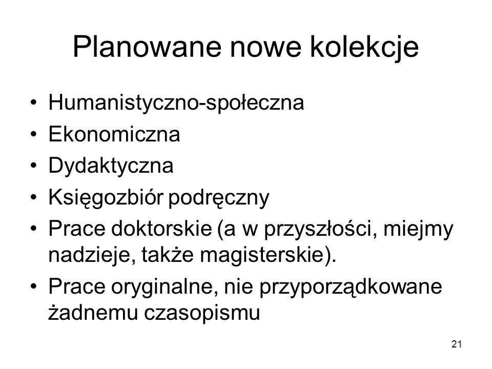 21 Planowane nowe kolekcje Humanistyczno-społeczna Ekonomiczna Dydaktyczna Księgozbiór podręczny Prace doktorskie (a w przyszłości, miejmy nadzieje, także magisterskie).