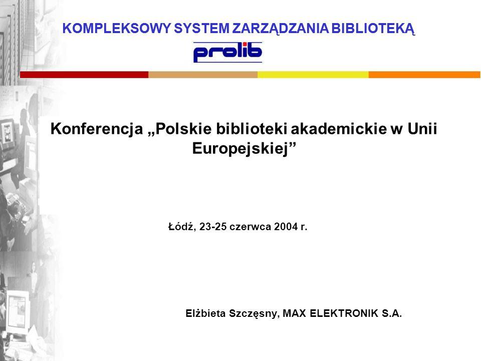 KOMPLEKSOWY SYSTEM ZARZĄDZANIA BIBLIOTEKĄ Konferencja Polskie biblioteki akademickie w Unii Europejskiej Łódź, 23-25 czerwca 2004 r. Elżbieta Szczęsny