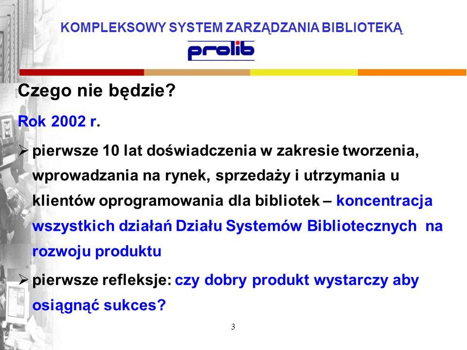 3 Czego nie będzie? Rok 2002 r. pierwsze 10 lat doświadczenia w zakresie tworzenia, wprowadzania na rynek, sprzedaży i utrzymania u klientów oprogramo