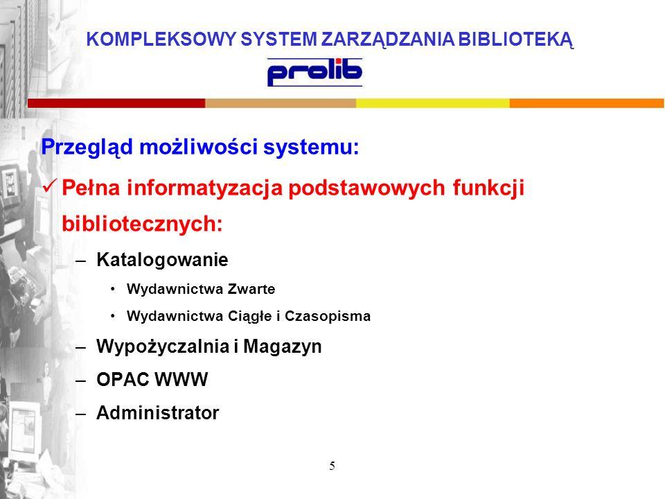 KOMPLEKSOWY SYSTEM ZARZĄDZANIA BIBLIOTEKĄ 5 Przegląd możliwości systemu: Pełna informatyzacja podstawowych funkcji bibliotecznych: –Katalogowanie Wyda