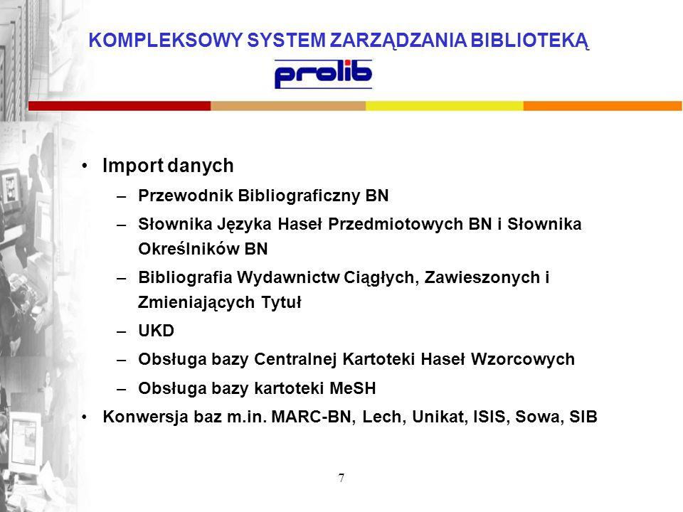 KOMPLEKSOWY SYSTEM ZARZĄDZANIA BIBLIOTEKĄ 7 Import danych –Przewodnik Bibliograficzny BN –Słownika Języka Haseł Przedmiotowych BN i Słownika Określnik