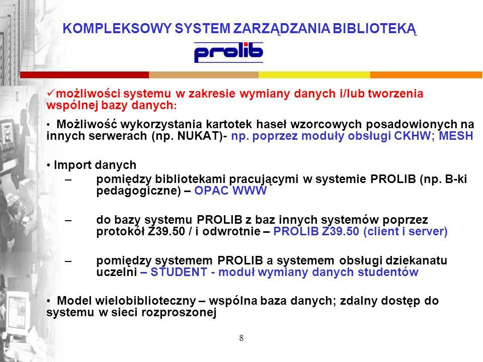 KOMPLEKSOWY SYSTEM ZARZĄDZANIA BIBLIOTEKĄ 8 możliwości systemu w zakresie wymiany danych i/lub tworzenia wspólnej bazy danych : Możliwość wykorzystani