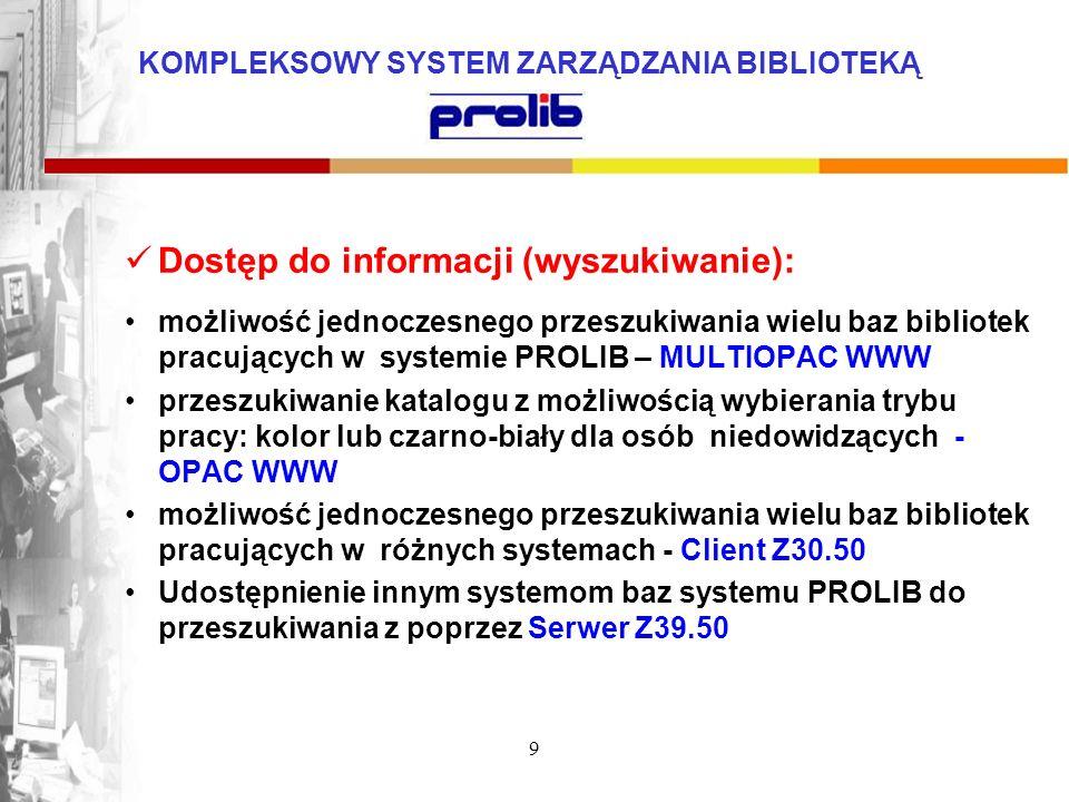KOMPLEKSOWY SYSTEM ZARZĄDZANIA BIBLIOTEKĄ 9 Dostęp do informacji (wyszukiwanie): możliwość jednoczesnego przeszukiwania wielu baz bibliotek pracującyc