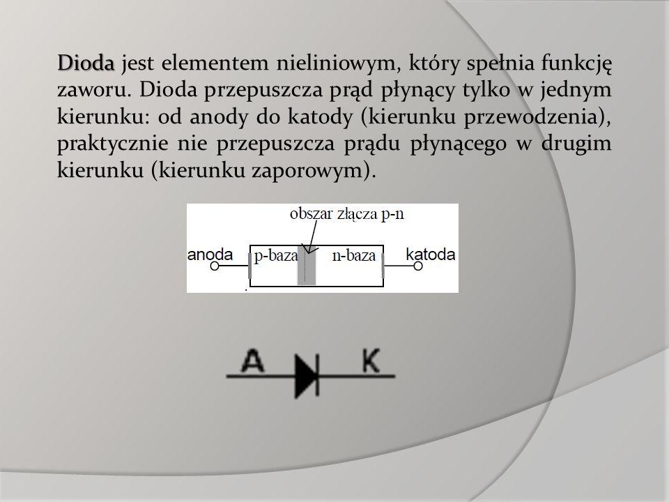 Dioda Dioda jest elementem nieliniowym, który spełnia funkcję zaworu. Dioda przepuszcza prąd płynący tylko w jednym kierunku: od anody do katody (kier
