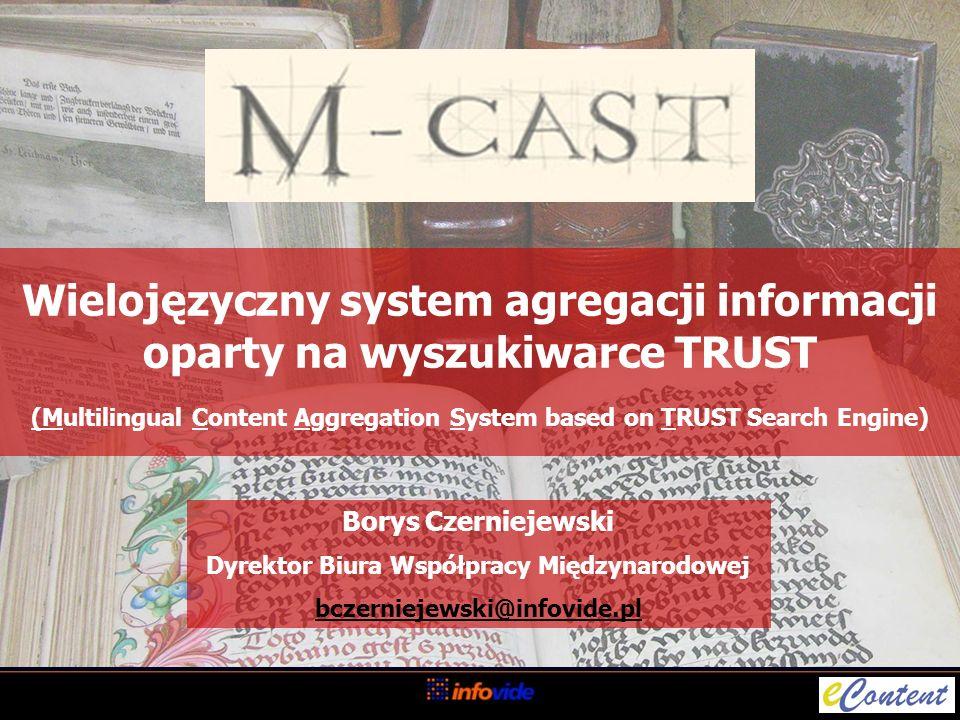 Wielojęzyczny system agregacji informacji oparty na wyszukiwarce TRUST (Multilingual Content Aggregation System based on TRUST Search Engine) Borys Cz