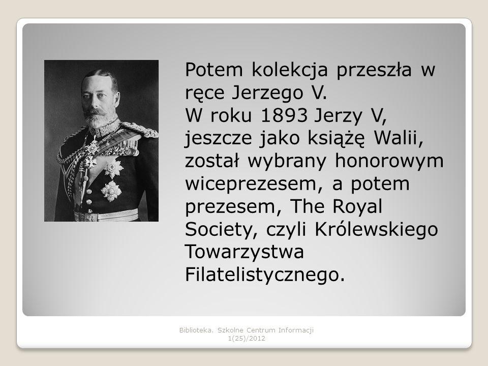Jerzy V w prezencie ślubnym otrzymał od członków Królewskiego Towarzystwa Filatelistycznego klaser zawierający 1500 rzadkich i cennych znaczków.