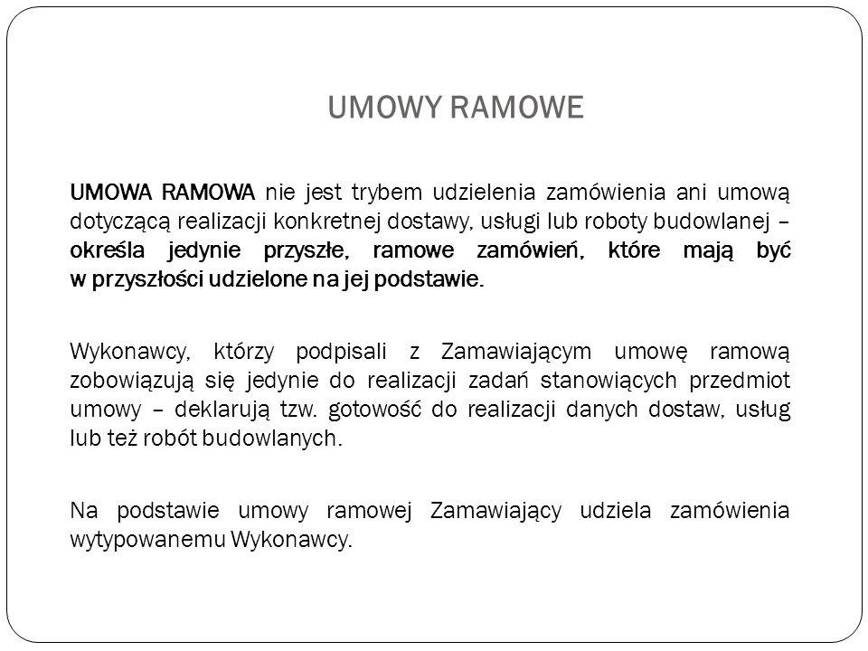 UMOWY RAMOWE UMOWA RAMOWA nie jest trybem udzielenia zamówienia ani umową dotyczącą realizacji konkretnej dostawy, usługi lub roboty budowlanej – okre