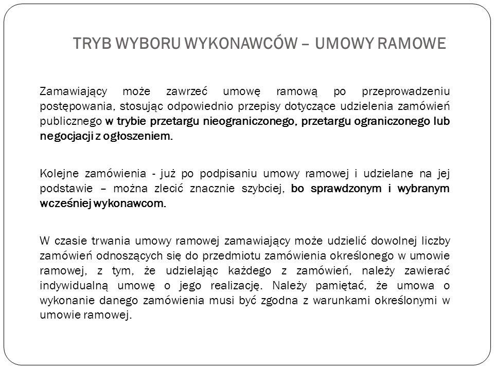 TRYB WYBORU WYKONAWCÓW – UMOWY RAMOWE Zamawiający może zawrzeć umowę ramową po przeprowadzeniu postępowania, stosując odpowiednio przepisy dotyczące u