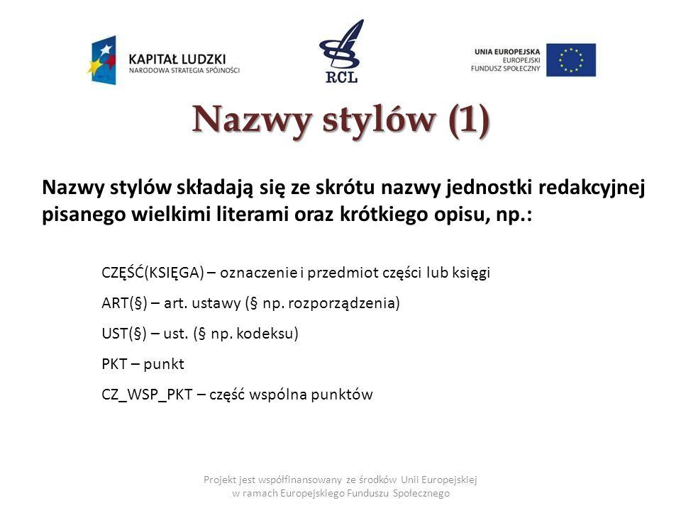 Nazwy stylów (1) Nazwy stylów składają się ze skrótu nazwy jednostki redakcyjnej pisanego wielkimi literami oraz krótkiego opisu, np.: CZĘŚĆ(KSIĘGA) –