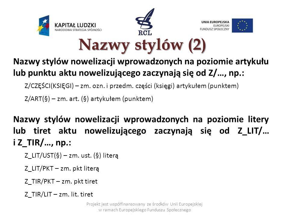 Nazwy stylów (2) Nazwy stylów nowelizacji wprowadzonych na poziomie artykułu lub punktu aktu nowelizującego zaczynają się od Z/…, np.: Z/CZĘŚCI(KSIĘGI