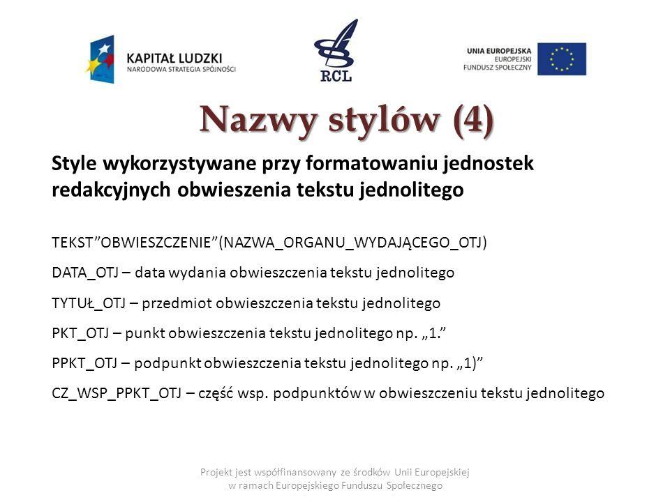 Nazwystylów (4) Nazwy stylów (4) Style wykorzystywane przy formatowaniu jednostek redakcyjnych obwieszenia tekstu jednolitego TEKSTOBWIESZCZENIE(NAZWA