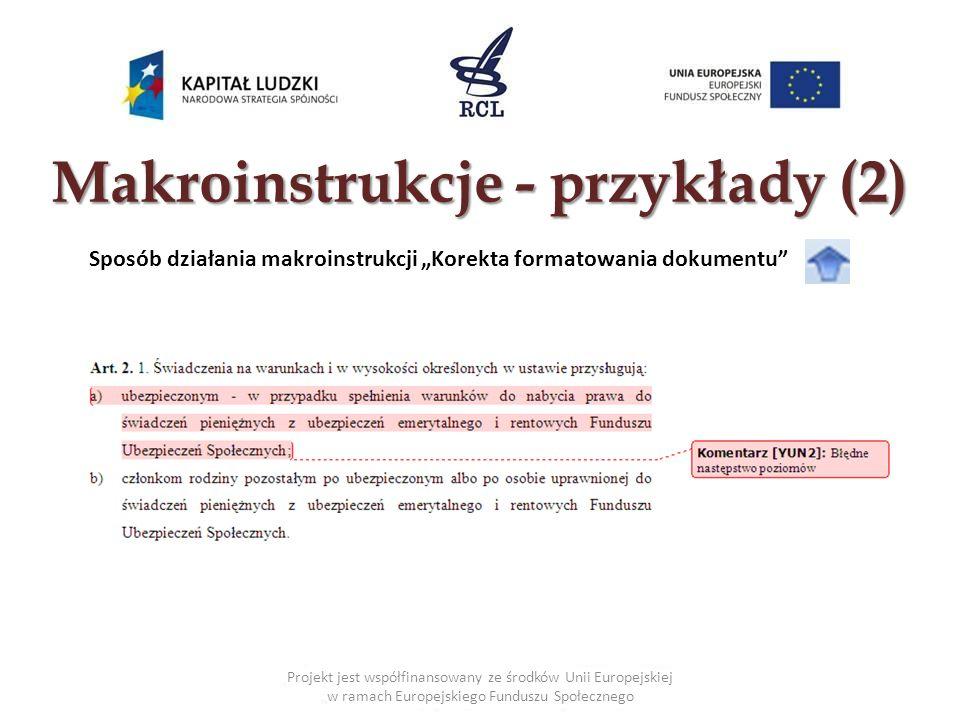Makroinstrukcje - przykłady (2) Projekt jest współfinansowany ze środków Unii Europejskiej w ramach Europejskiego Funduszu Społecznego Sposób działani