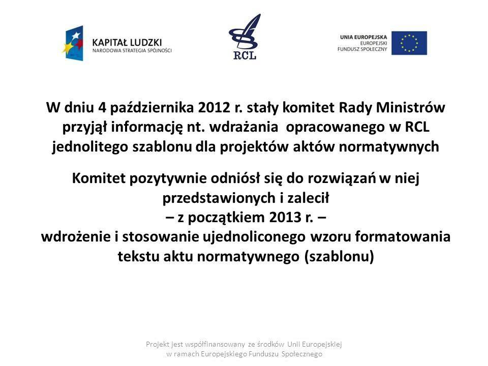 Projekt jest współfinansowany ze środków Unii Europejskiej w ramach Europejskiego Funduszu Społecznego Założenia Ujednolicenie postaci projektów aktów normatywnych przygotowywanych przez różne organy a także postaci ogłaszanej tego aktu Zapewnienie jednoznaczności jednostek redakcyjnych projektu aktu normatywnego i jego zgodności z Zasadami techniki prawodawczej Zmniejszenie czasochłonności związanej z konwersją projektu aktu normatywnego na różnych etapach procesu legislacyjnego oraz przy ogłaszaniu aktu Przygotowanie do ogłaszania aktów normatywnych w postaci tekstu strukturalnego (XML) 3