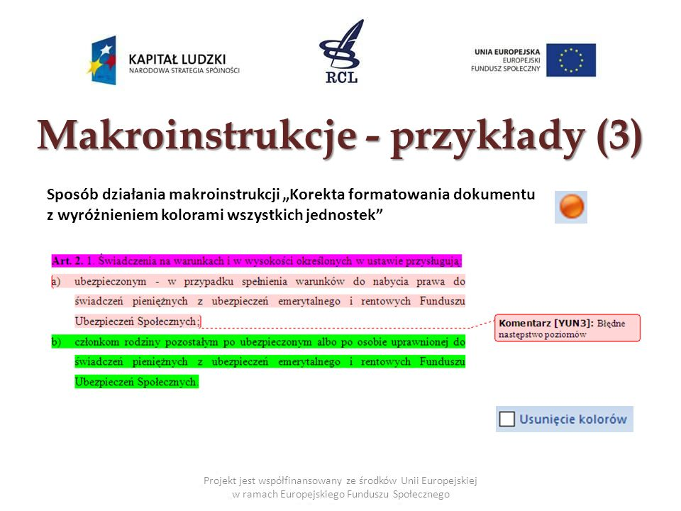Makroinstrukcje - przykłady (3) Projekt jest współfinansowany ze środków Unii Europejskiej w ramach Europejskiego Funduszu Społecznego Sposób działani