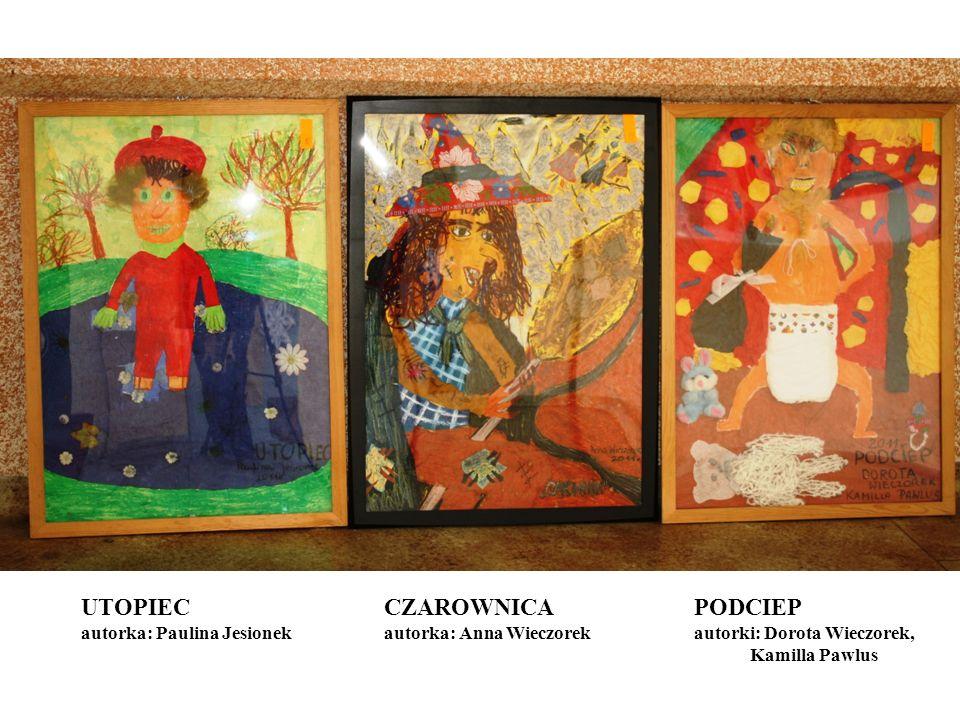 UTOPIEC autorka: Paulina Jesionek CZAROWNICA autorka: Anna Wieczorek PODCIEP autorki: Dorota Wieczorek, Kamilla Pawlus