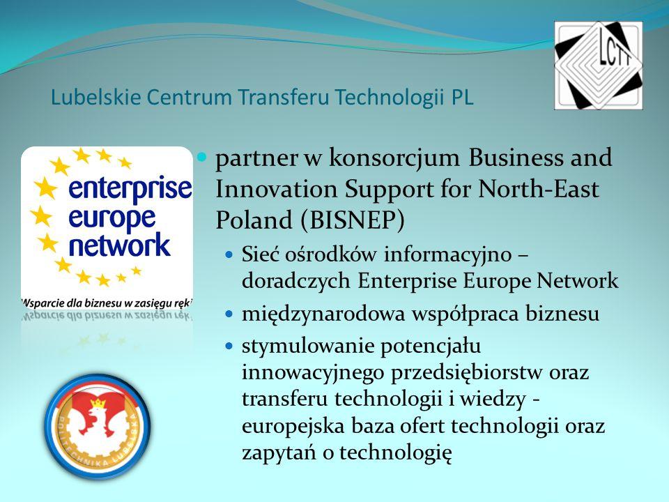 Lubelskie Centrum Transferu Technologii PL partner w konsorcjum Business and Innovation Support for North-East Poland (BISNEP) Sieć ośrodków informacyjno – doradczych Enterprise Europe Network międzynarodowa współpraca biznesu stymulowanie potencjału innowacyjnego przedsiębiorstw oraz transferu technologii i wiedzy - europejska baza ofert technologii oraz zapytań o technologię