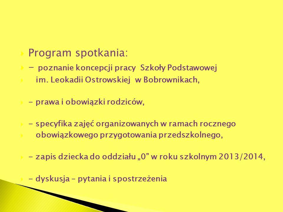 Program spotkania: - poznanie koncepcji pracy Szkoły Podstawowej im. Leokadii Ostrowskiej w Bobrownikach, - prawa i obowiązki rodziców, - specyfika za