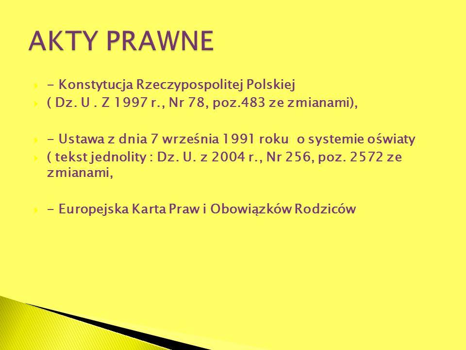 - Konstytucja Rzeczypospolitej Polskiej ( Dz. U. Z 1997 r., Nr 78, poz.483 ze zmianami), - Ustawa z dnia 7 września 1991 roku o systemie oświaty ( tek