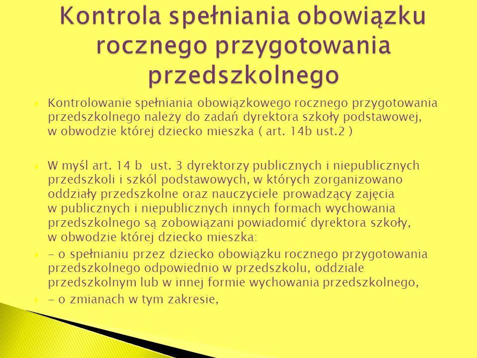 Kontrolowanie spełniania obowiązkowego rocznego przygotowania przedszkolnego należy do zadań dyrektora szkoły podstawowej, w obwodzie której dziecko m