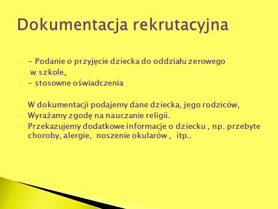 - Podanie o przyjęcie dziecka do oddziału zerowego w szkole, - stosowne oświadczenia W dokumentacji podajemy dane dziecka, jego rodziców, Wyrażamy zgo