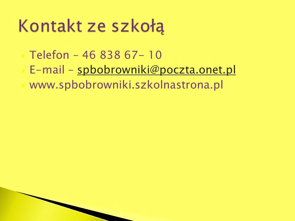 Telefon – 46 838 67- 10 E-mail – spbobrowniki@poczta.onet.plspbobrowniki@poczta.onet.pl www.spbobrowniki.szkolnastrona.pl