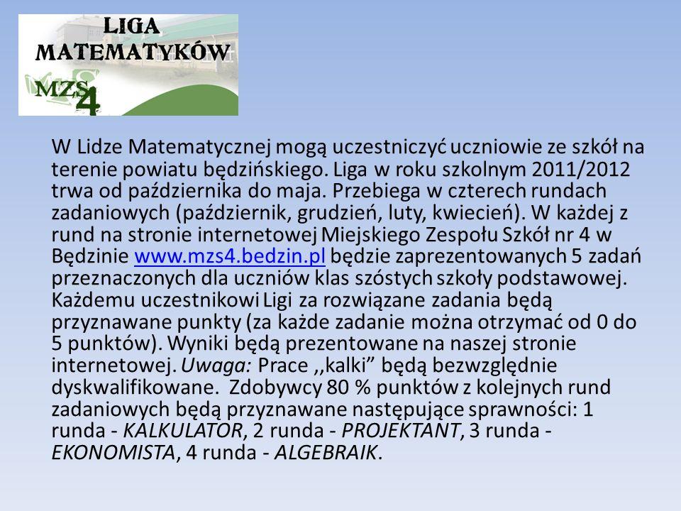 W Lidze Matematycznej mogą uczestniczyć uczniowie ze szkół na terenie powiatu będzińskiego. Liga w roku szkolnym 2011/2012 trwa od października do maj
