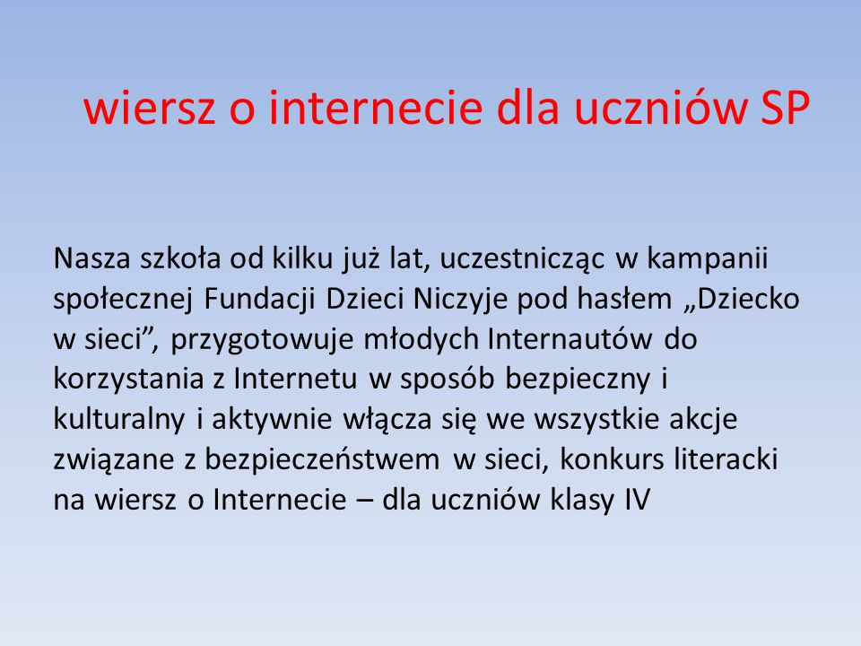 Nasza szkoła od kilku już lat, uczestnicząc w kampanii społecznej Fundacji Dzieci Niczyje pod hasłem Dziecko w sieci, przygotowuje młodych Internautów