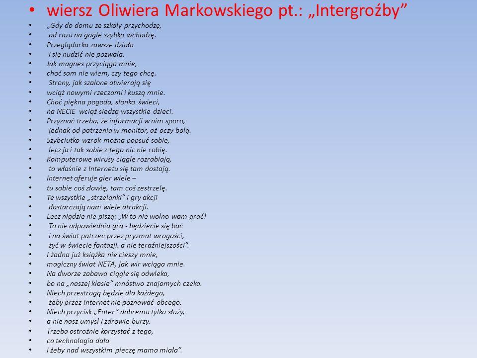 wiersz Oliwiera Markowskiego pt.: Intergroźby Gdy do domu ze szkoły przychodzę, od razu na gogle szybko wchodzę. Przeglądarka zawsze działa i się nudz
