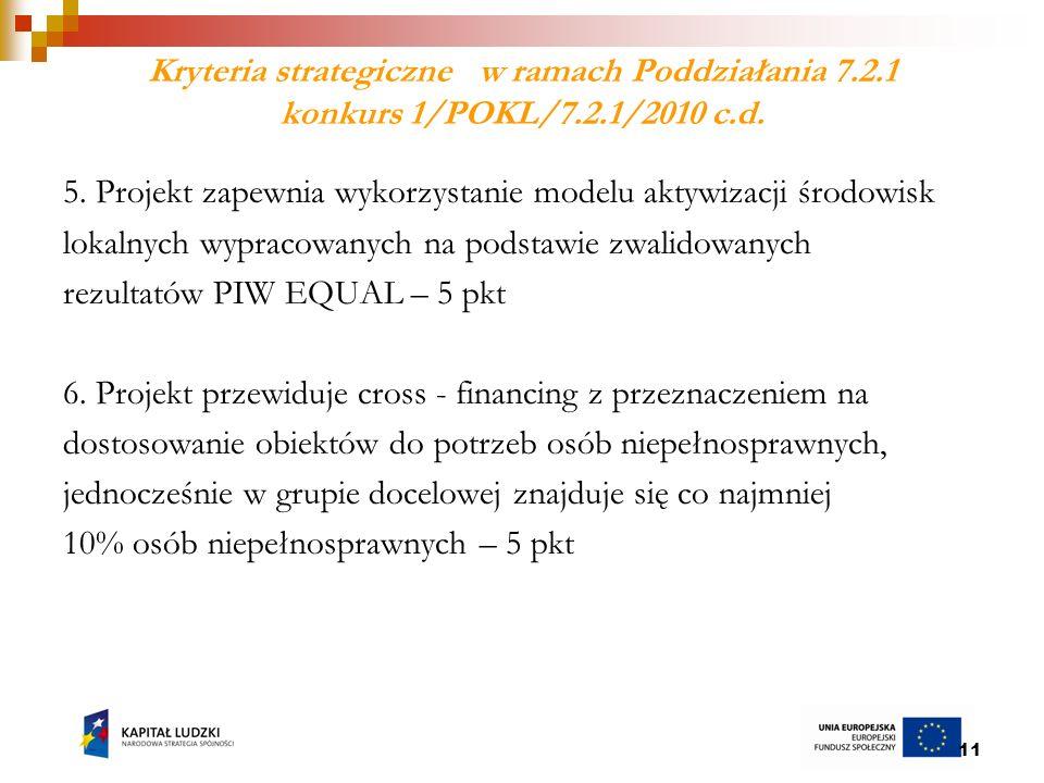 11 Kryteria strategiczne w ramach Poddziałania 7.2.1 konkurs 1/POKL/7.2.1/2010 c.d.