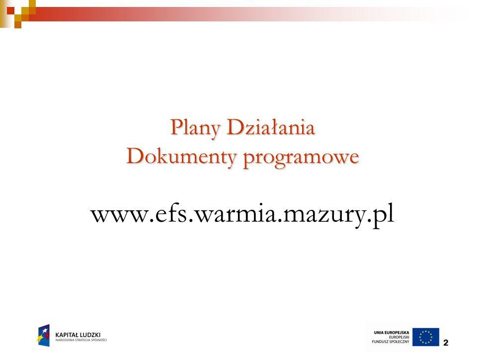 2 Plany Działania Dokumenty programowe Plany Działania Dokumenty programowe www.efs.warmia.mazury.pl