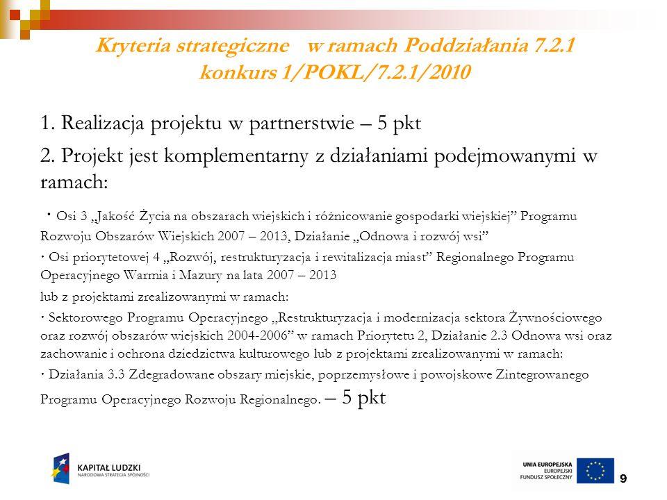 10 Kryteria strategiczne w ramach Poddziałania 7.2.1 konkurs 1/POKL/7.2.1/2010 c.d.