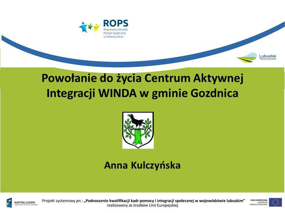 Powołanie do życia Centrum Aktywnej Integracji WINDA w gminie Gozdnica Anna Kulczyńska
