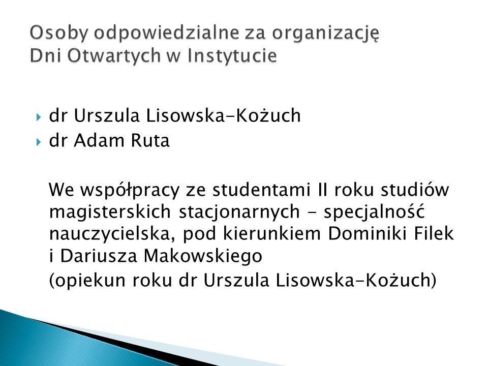dr Urszula Lisowska-Kożuch dr Adam Ruta We współpracy ze studentami II roku studiów magisterskich stacjonarnych - specjalność nauczycielska, pod kieru