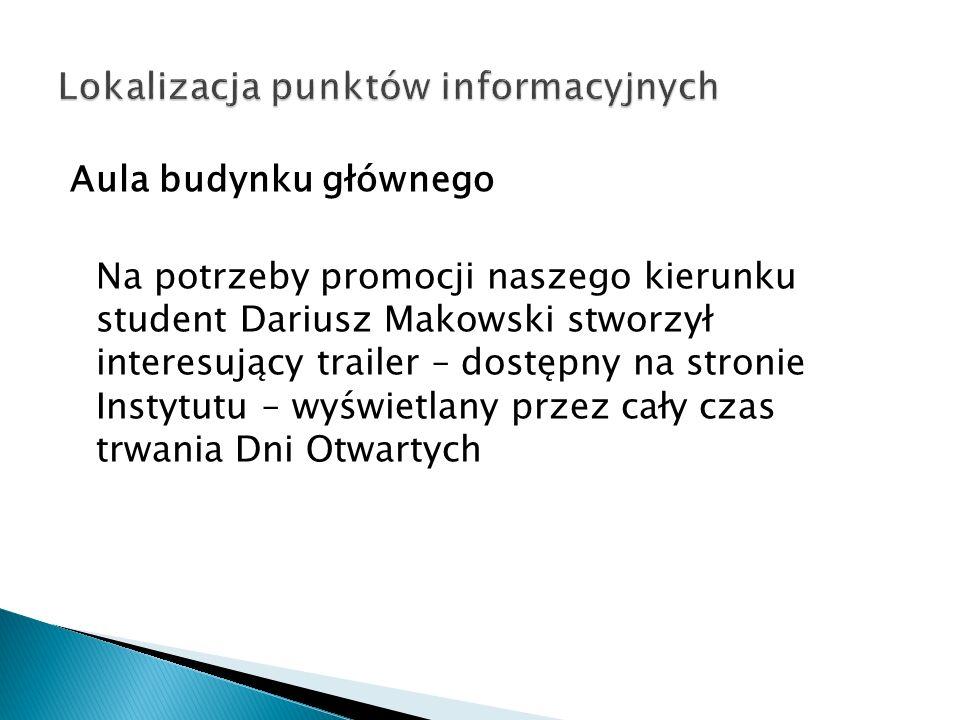 Aula budynku głównego Na potrzeby promocji naszego kierunku student Dariusz Makowski stworzył interesujący trailer – dostępny na stronie Instytutu – w