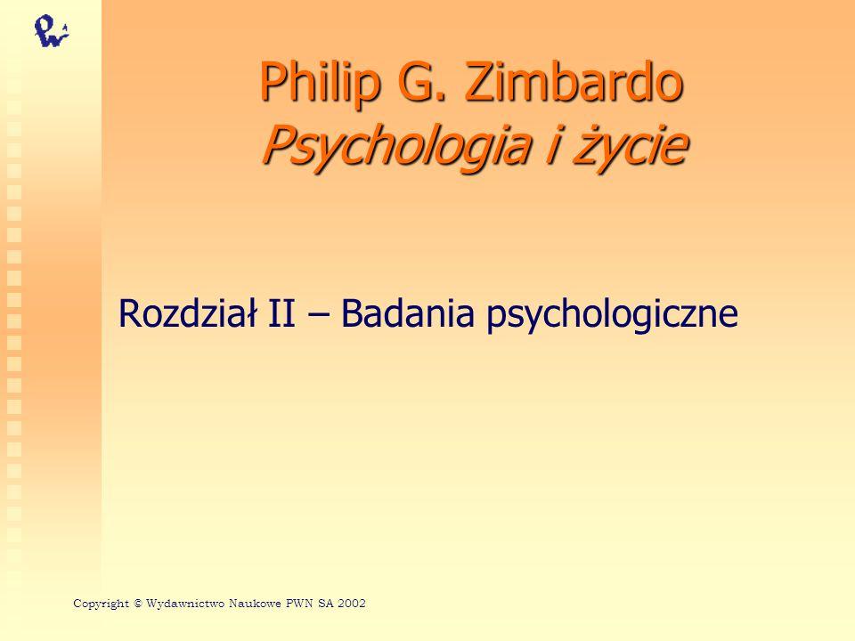 Philip G. Zimbardo Psychologia i życie Rozdział II – Badania psychologiczne Copyright © Wydawnictwo Naukowe PWN SA 2002